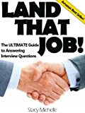 Land That Job! The ULTIMATE Guide To Answering Interview Questions (Landing Your Job Series Book 1)