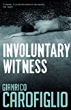 Front cover for the book Involuntary Witness by Gianrico Carofiglio