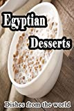 The Egyptian Desserts (Egyptian Cuisine Book 1)