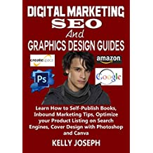 Digital Marketing, SEO and Graphics Design Guides: Learn How to Self-Publish Books, Inbound Marketing Tips, Optimize your Product Listing on Search Engines, ... Photoshop and Canva (Best Sellers Book 1)
