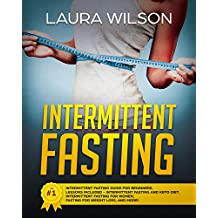 Intermittent Fasting: The #1 Intermittent Fasting Guide For Beginners. Lessons Included - Intermittent Fasting And Keto Diet, Intermittent Fasting For Women, Fasting For Weight Loss, And More!