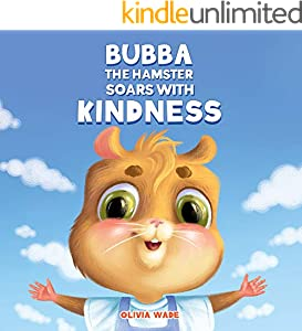Bubba The Hamster Soars With Kindness: A Social Emotional Children's Book About Empathy, Kindness and Compassion