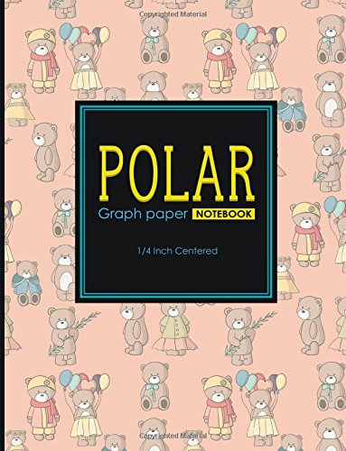 "Download Polar Graph Paper Notebook: 1/4 Inch Centered: Polar Coordinates, Polar Sketchbook, Cute Teddy Bear Cover, 8.5"" x 11"", 100 pages (Polar Graph Paper Notebooks: 1/4 Inch Centered) (Volume 77) PDF"