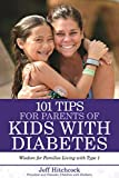 101 Tips for Parents of Kids with Diabetes: Wisdom for Families Living With Type 1