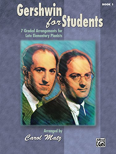 - Gershwin for Students, Book 1: 7 Graded Arrangements for Late Elementary Pianists