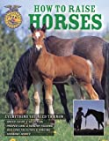 img - for How To Raise Horses: Everything You Need To Know book / textbook / text book