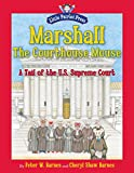 Marshall, the Courthouse Mouse: A Tail of the U. S. Supreme Court (Little Patriot Press)