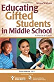 Educating Gifted Students in Middle School, 2E : A Practical Guide, Rakow, Susan, 1593636989