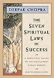 The Seven Spiritual Laws of Success: A Practical