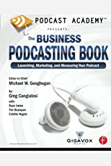 Podcast Academy: The Business Podcasting Book: Launching, Marketing, and Measuring Your Podcast Paperback