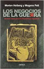 Los negocios de la guerra: Armas nazis para la República española Contrastes: Amazon.es: Heiberg, Morten, Pelt, Mogens: Libros