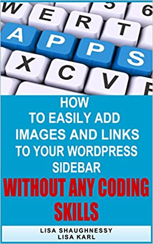 Downloading google ebooks How to Easily Add Images and Links to Your WordPress Sidebar Without ANY Coding Skills: Plug and Play Templates Make it Possible! by Lisa Shaughnessy,Lisa Karl (Deutsche Literatur) PDF B016TLVX4U