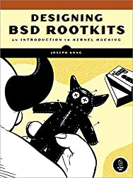 Designing BSD Rootkits: An Introduction to Kernel Hacking: A Introduction to Kernel Hacking