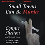 Small Towns Can Be Murder: Charlie Parker Mystery, Book 4 | Connie Shelton