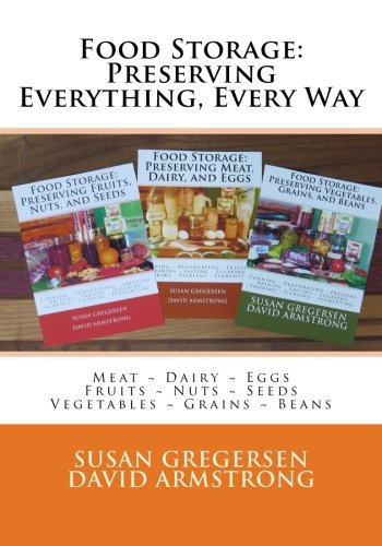 Food Storage: Preserving Everything, Every Way!