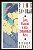 Pink Sumurai : Love, Marriage and Sex in Contemporary Japan, Bornoff, Nicholas, 0671742655