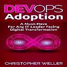 DevOps Adoption: A Must-Have for Any IT Leader Facing Digital Transformation Hörbuch von Christopher Weller Gesprochen von: William Bahl