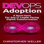 DevOps Adoption: A Must-Have for Any IT Leader Facing Digital Transformation | Christopher Weller
