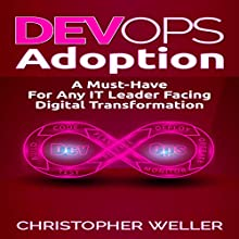DevOps Adoption: A Must-Have for Any IT Leader Facing Digital Transformation Audiobook by Christopher Weller Narrated by William Bahl