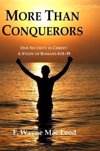More Than Conquerors: Our Security in Christ: A Study of Romans 8:31-39 pdf