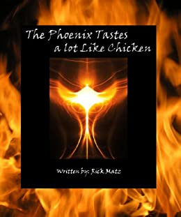 The Phoenix Tastes a Lot Like Chicken by [Matz, Rick]