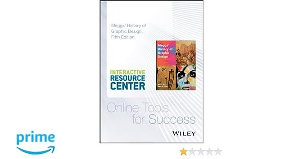 Meggs history of graphic design 5e interactive resource center meggs history of graphic design 5e interactive resource center access card philip b meggs alston w purvis 9781118922248 amazon books fandeluxe Gallery