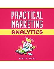 Practical Marketing Analytics: Web Analytics | Data Driven Marketing | Marketing Metrics | Customer Analytics | Product Marketing