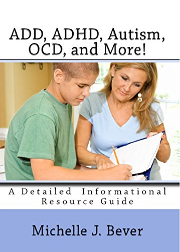 ADD, ADHD, Autism, OCD, and More!: An Informational Resource Guide