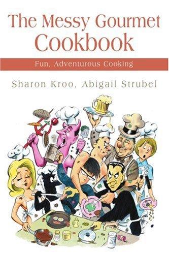 Read Online The Messy Gourmet Cookbook: Fun, Adventurous Cooking pdf epub