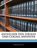 Antiochos von Syrakus und Coelius Antipater (German Edition)