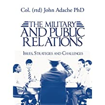 THE MILITARY AND PUBLIC RELATIONS – Issues, Strategies and Challenges