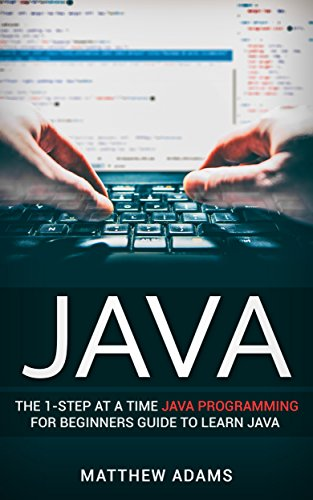 Java: The 1-Step At A Time Java Programming For Beginners Guide To Learn Java