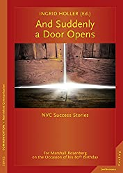 And Suddenly a Door Opens: NVC Success Stories. For Marshall Rosenberg on the Occasion of his 80th Birthday