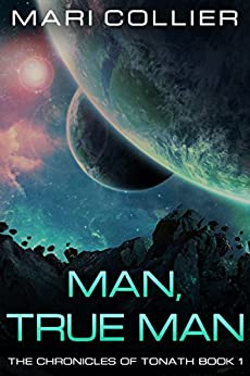 Man, True Man (The Chronicles of Tonath Book 1) by [Collier, Mari]