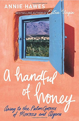 Handful of Honey: Away to the Palm Groves of Morocco and Algeria