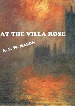 AT THE VILLA ROSE (Annotated) (Inspector Hanaud Book 1) by [Mason, A. E. W., Books, Good Times]