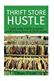 Thrift Store Hustle: Easily Make $1000+ A Month Profit Buying Items At Thrift Stores