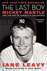 Jane Leavy: The Last Boy : Mickey Mantle and the End of America's Childhood (Paperback); 2011 Edition Paperback