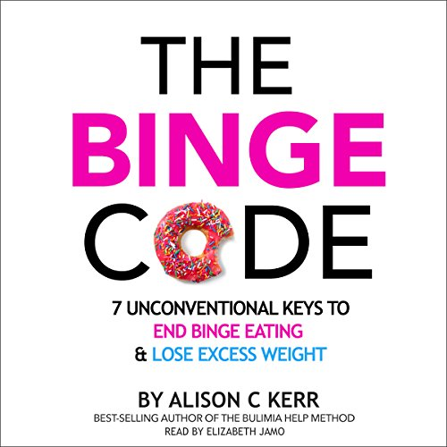 The Binge Code: 7 Unconventional Keys to End Binge Eating and Lose Excess Weight by Mind Free