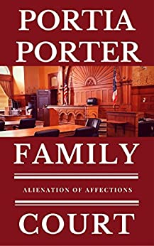 Alienation of Affections: a legal comedy (Family Court Book 2) by [Porter, Portia]