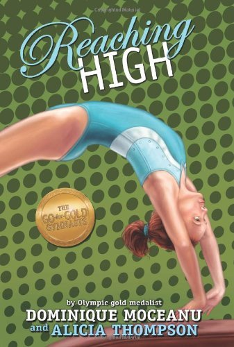 The Go-For-Gold Gymnasts Reaching High by Dominique Moceanu (19-Jun-2012) Paperback