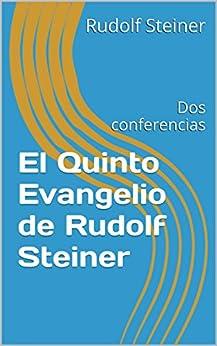 El Quinto Evangelio de Rudolf Steiner: Dos conferencias (Spanish Edition) by [Steiner, Rudolf]