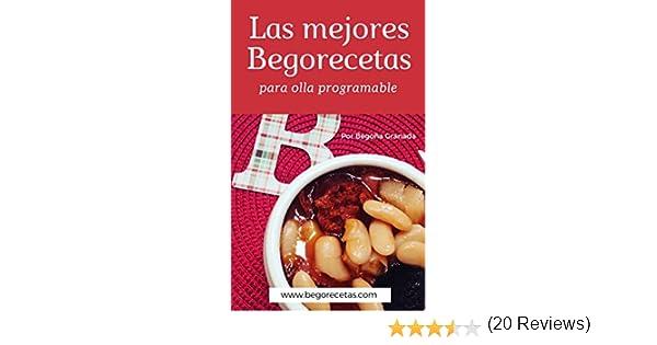 Las mejores Begorecetas para ollas programables: Una cuidada selección de las recetas que más éxito han tenido eBook: Begoña Granada: Amazon.es: Tienda ...