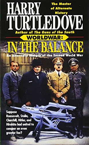 In the Balance: An Alternate History of the Second World War (Worldwar, Volume 1)
