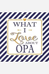 What I Love About Opa: Fill In The Blank Love Books - Personalized Keepsake Notebook - Prompted Guide Memory Journal Nautical Blue Stripes (Awesome Dads) Paperback
