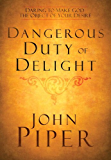 The Dangerous Duty of Delight: Daring to Make God Your Greatest Desire (LifeChange Books)