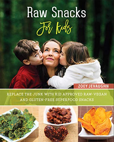 Raw Snacks For Kids: Replace the Junk with Kid Approved, Raw-Vegan and Gluten-Free Superfood Snacks