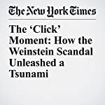 The 'Click' Moment: How the Weinstein Scandal Unleashed a Tsunami | Jessica Bennett