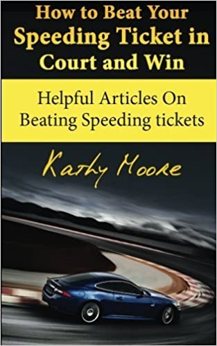 Book How to Beat Your Speeding Ticket in Court and Win: Helpful Articles On Beating Speeding tickets by Kathy Moore (2015-01-30)