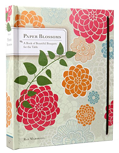 Paper Blossoms: A Book of Beautiful Bouquets for the (Paper Blossoms)